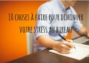 10 choses à mettre en place pour supprimer le stress au bureau